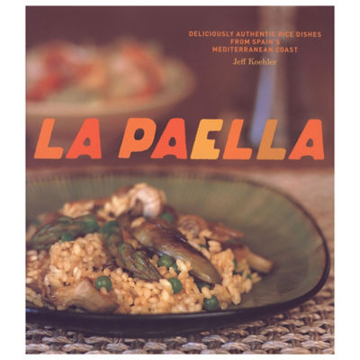La Paella: Deliciously Authentic Rice Dishes by Jeff Koehler